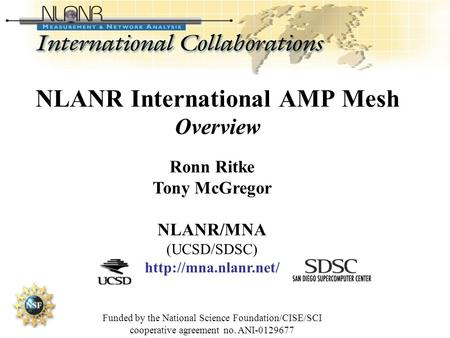 Ronn Ritke Tony McGregor NLANR/MNA (UCSD/SDSC)  Funded by the National Science Foundation/CISE/SCI cooperative agreement no. ANI-0129677.