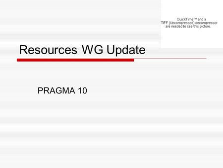 Resources WG Update PRAGMA 10. Interoperability PRAGMA TG (ANL) Moving onto EGEE GGF GIN group Trust Enabled by APGrid PMA.