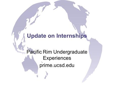 Update on Internships Pacific Rim Undergraduate Experiences prime.ucsd.edu.