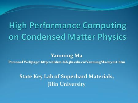 Yanming Ma Personal Webpage:  State Key Lab of Superhard Materials, Jilin University.