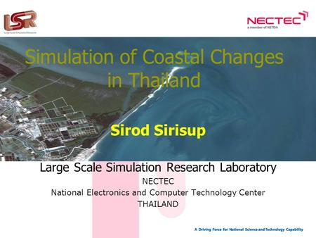 Simulation of Coastal Changes in Thailand Sirod Sirisup Large Scale Simulation Research Laboratory NECTEC National Electronics and Computer Technology.