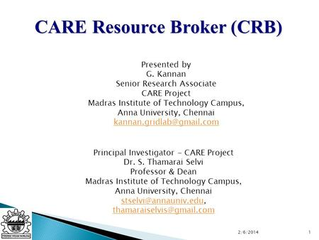 CARE Resource Broker (CRB) Principal Investigator - CARE Project Dr. S. Thamarai Selvi Professor & Dean Madras Institute of Technology Campus, Anna University,