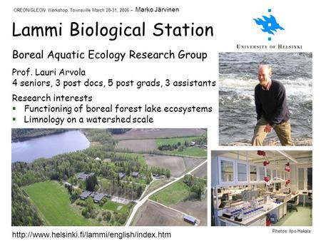 Lammi Biological Station Prof. Lauri Arvola 4 seniors, 3 post docs, 5 post grads, 3 assistants Research interests Functioning of boreal forest lake ecosystems.
