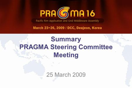 Summary PRAGMA Steering Committee Meeting 25 March 2009.