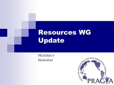 Resources WG Update PRAGMA 9 Hyderabad. Status (in 1 slide) Applications QMMD (AIST) Savannah (MU) iGAP (SDSC, AIST) Middleware Gfarm (AIST) Community.