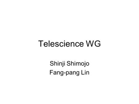 Telescience WG Shinji Shimojo Fang-pang Lin. Discussions (since PRAGMA 11) 1. Environment: a. Common Test Platform: b. Common Architecture i. Middleware.