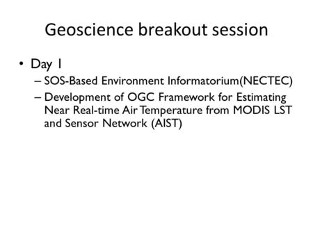 Geoscience breakout session Day 1 – SOS-Based Environment Informatorium(NECTEC) – Development of OGC Framework for Estimating Near Real-time Air Temperature.
