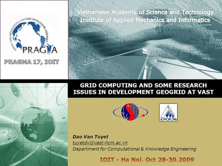 GRID COMPUTING AND SOME RESEARCH ISSUES IN DEVELOPMENT GEOGRID AT VAST Dao Van Tuyet Department for Computational & Knowledge Engineering.
