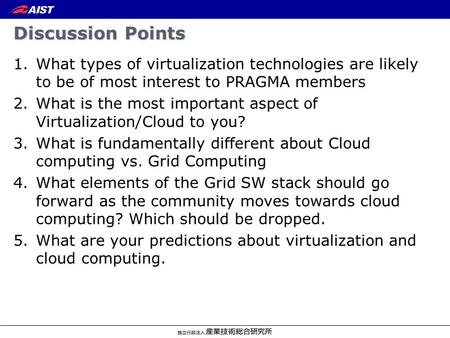 Discussion Points 1.What types of virtualization technologies are likely to be of most interest to PRAGMA members 2.What is the most important aspect of.
