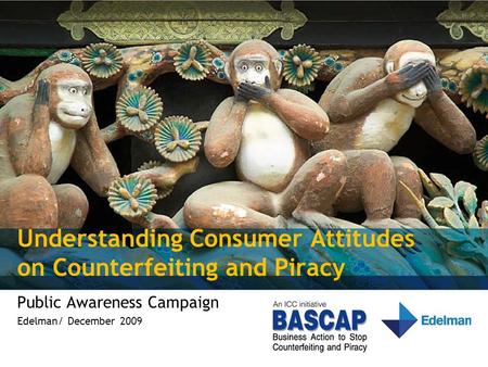 Understanding Consumer Attitudes on Counterfeiting and Piracy Public Awareness Campaign Edelman/ December 2009.