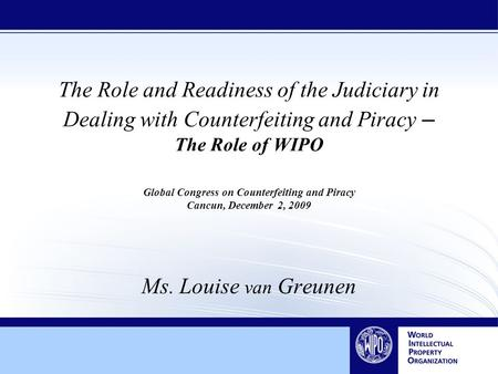 The Role and Readiness of the Judiciary in Dealing with Counterfeiting and Piracy – The Role of WIPO Global Congress on Counterfeiting and Piracy Cancun,