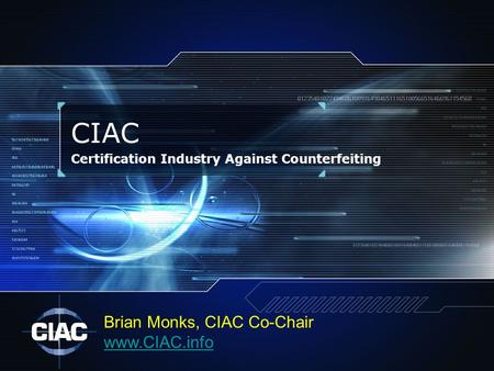 CIAC Certification Industry Against Counterfeiting Brian Monks, CIAC Co-Chair www.CIAC.info.