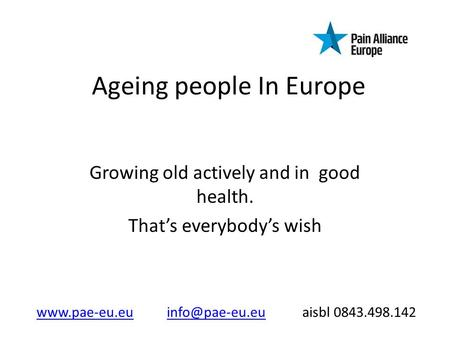 Ageing people In Europe Growing old actively and in good health. Thats everybodys wish  aisbl
