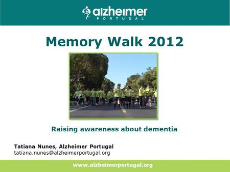 Memory Walk 2012 Raising awareness about dementia Tatiana Nunes, Alzheimer Portugal