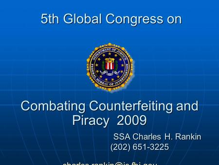5th Global Congress on Combating Counterfeiting and Piracy 2009 SSA Charles H. Rankin (202) 651-3225 5th Global Congress on Combating.