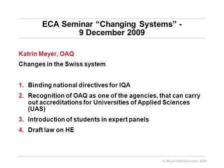 K. Meyer/OAQ/December 2009 ECA Seminar Changing Systems - 9 December 2009 Katrin Meyer, OAQ Changes in the Swiss system 1.Binding national directives for.