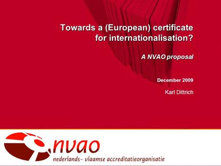 Towards a (European) certificate for internationalisation? A NVAO proposal December 2009 Karl Dittrich.