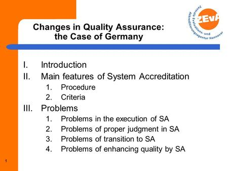 Changes in Quality Assurance: the Case of Germany ECA Seminar Changing Systems Den Haag, 9 December 2009 Academic Director Prof. Dr. Rainer Kuenzel Wilhelm-Busch-Straße.