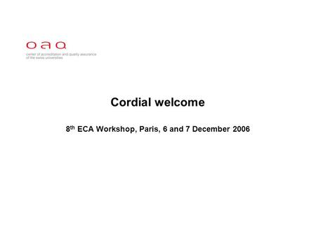 Cordial welcome 8 th ECA Workshop, Paris, 6 and 7 December 2006.