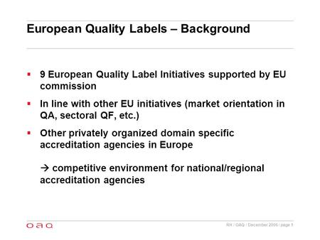 RH / OAQ / December 2006 / page 1 European Quality Labels – Background 9 European Quality Label Initiatives supported by EU commission In line with other.