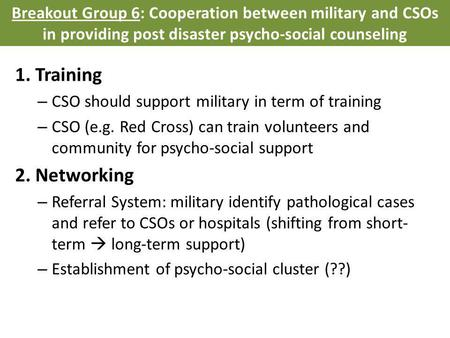 1. Training – CSO should support military in term of training – CSO (e.g. Red Cross) can train volunteers and community for psycho-social support 2. Networking.