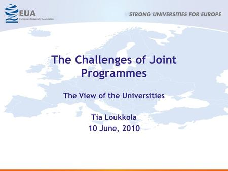 The Challenges of Joint Programmes The View of the Universities Tia Loukkola 10 June, 2010.