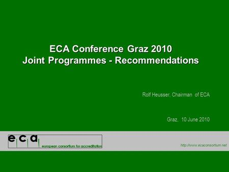 ECA Conference Graz 2010 Joint Programmes - Recommendations Rolf Heusser, Chairman of ECA Graz, 10 June 2010.