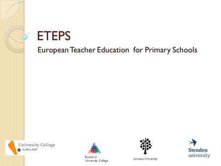 ETEPS European Teacher Education for Primary Schools Linnaeus University Buskerud University College.