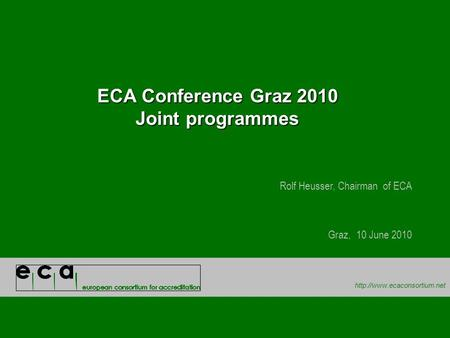 ECA Conference Graz 2010 Joint programmes Rolf Heusser, Chairman of ECA Graz, 10 June 2010.