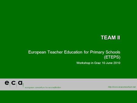 TEAM II European Teacher Education for Primary Schools (ETEPS) Workshop in Graz 10 June 2010.