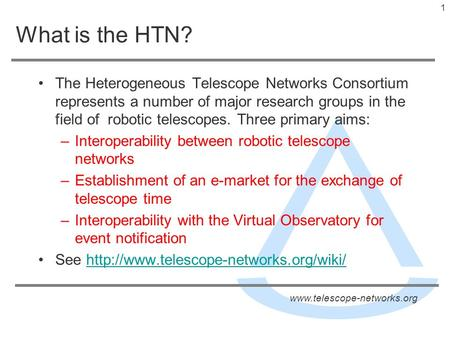 Www.telescope-networks.org Results of the HTN Workshop Allan, A. 1, Bischoff, K. 2, Burgdorf, M. 3, Cavanagh, B. 4, Christian, D. 5, Clay, N. 3, Dickens,