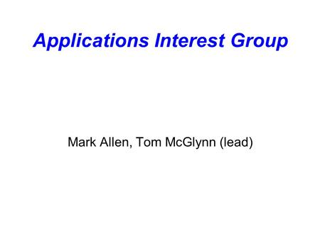 Applications Interest Group Mark Allen, Tom McGlynn (lead)