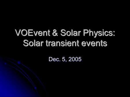 VOEvent & Solar Physics: Solar transient events Dec. 5, 2005.