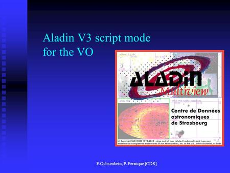 F.Ochsenbein, P. Fernique [CDS] Aladin V3 script mode for the VO.