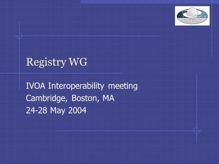 Registry WG IVOA Interoperability meeting Cambridge, Boston, MA 24-28 May 2004.
