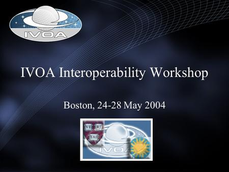 IVOA Interoperability Workshop Boston, 24-28 May 2004.