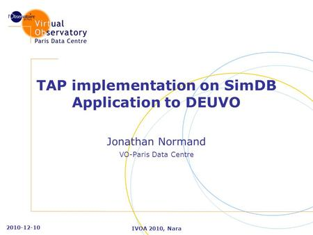 2010-12-10 IVOA 2010, Nara TAP implementation on SimDB Application to DEUVO Jonathan Normand VO-Paris Data Centre.