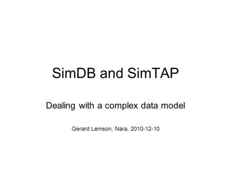 SimDB and SimTAP Dealing with a complex data model Gerard Lemson, Nara, 2010-12-10.