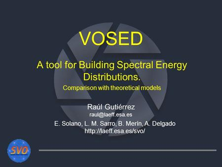 VOSED A tool for Building Spectral Energy Distributions. Comparison with theoretical models Raúl Gutiérrez E. Solano, L. M. Sarro, B.