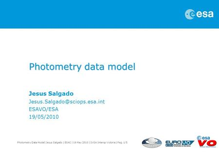 Photometry Data Model| Jesus Salgado | ESAC | 19 May 2010 | IVOA Interop Victoria | Pag. 1/5 Photometry data model Jesus Salgado