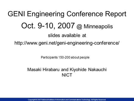 GENI Engineering Conference Report Oct. 9-10, 2007 Minneapolis slides available at  Masaki Hirabaru and.