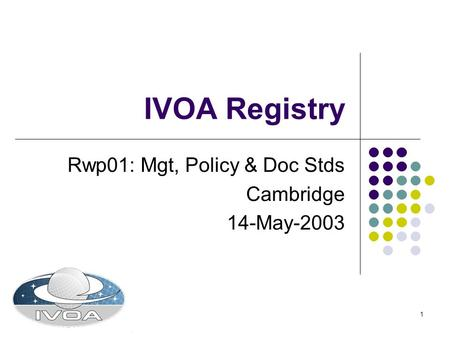 1 IVOA Registry Rwp01: Mgt, Policy & Doc Stds Cambridge 14-May-2003.