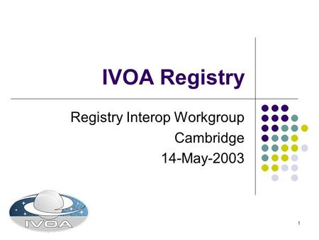 1 IVOA Registry Registry Interop Workgroup Cambridge 14-May-2003.