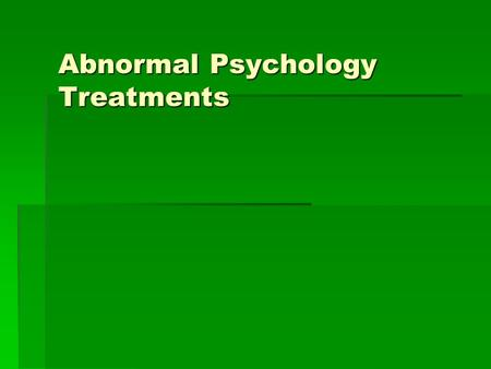 Abnormal Psychology Treatments. Psychotherapy Healing of the soul Healing of the soul Any treatment used by therapists to help people with their problems.