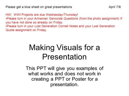 Making Visuals for a Presentation This PPT will give you examples of what works and does not work in creating a PPT or Poster for a presentation. Please.