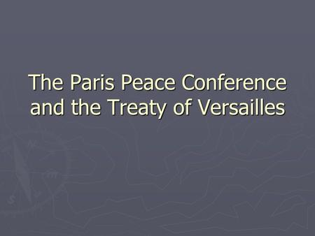 The Paris Peace Conference and the Treaty of Versailles.