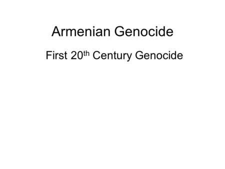 Armenian Genocide First 20 th Century Genocide. Please make Vocab Word Map on Genocide on Pg. 71A in your Notebook 2. Examples 4. My Definition 3. Related.