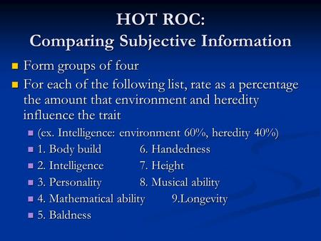 HOT ROC: Comparing Subjective Information Form groups of four Form groups of four For each of the following list, rate as a percentage the amount that.