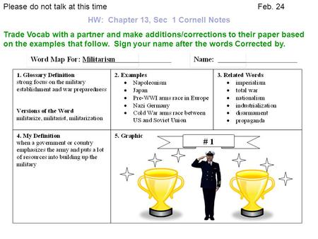 Please do not talk at this timeFeb. 24 HW: Chapter 13, Sec 1 Cornell Notes Trade Vocab with a partner and make additions/corrections to their paper based.