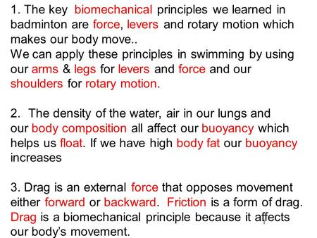 1. The key biomechanical principles we learned in badminton are force, levers and rotary motion which makes our body move.. We can apply these principles.